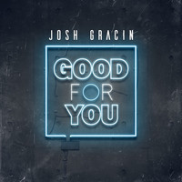 Josh Gracin - Good for You