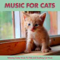 Music For Cats - Music For Cats: Relaxing Guitar Music For Pets and Soothing Cat Music