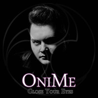 OniMe - Close Your Eyes