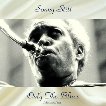Sonny Stitt - Only The Blues (Remastered 2018)