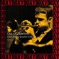 Chet Baker Quartet - Live Volume 2 - Out Of Nowhere (Hd Remastered Edition, Doxy Collection)