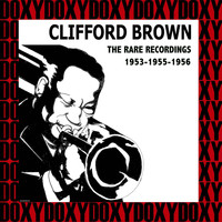 Clifford Brown - The Rare Recordings, 1953-1955-1956 (Hd Remastered Edition, Doxy Collection)