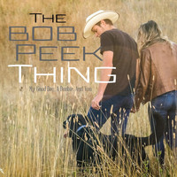 The Bob Peek Thing - My Good Dog, a Doobie, and You