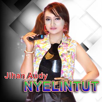 Nyelintut 2018 Jihan Audy High Quality Music Downloads