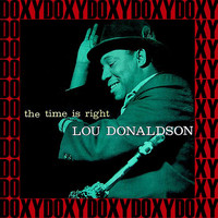 Lou Donaldson - The Time Is Right (Hd Remastered Edition, Doxy Collection)