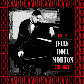 Jelly Roll Morton - His Jazz, Vol. 2 (Hd Remastered Edition, Doxy Collection)