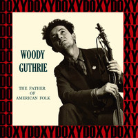 Woody Guthrie - The Father Of American Folk (Hd Remastered Edition, Doxy Collection)