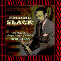 Freddie Slack - The Definitive Boogie Woogie Collection, 1940-1955 (Hd Remastered Edition, Doxy Collection)