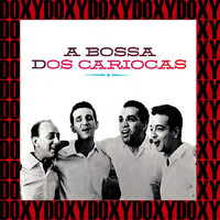 Os Cariocas - A Bossa Dos Cariocas (Bonus Track Version) (Hd Remastered Edition, Doxy Collection)
