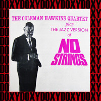 Coleman Hawkins Quartet - The Coleman Hawkins Quartet Play The Jazz Version Of No Strings (Hd Remastered Edition, Doxy Collection)