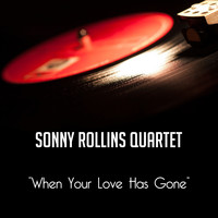 Sonny Rollins Quartet - When Your Love Has Gone