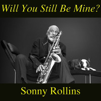 Sonny Rollins - Will You Still Be Mine?