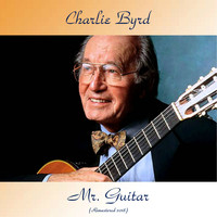 Charlie Byrd - Mr. Guitar (Remastered 2018)