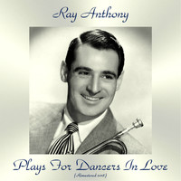 Ray Anthony - Plays For Dancers In Love (Remastered 2018)