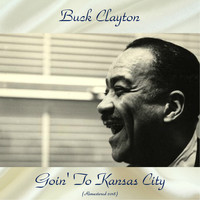 Buck Clayton - Goin' To Kansas City (Remastered 2018)