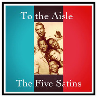 The Five Satins - To the Aisle