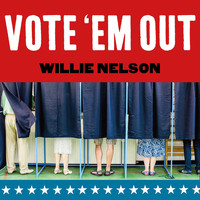 Willie Nelson - Vote 'Em Out