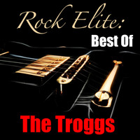 The Troggs - Rock Elite: Best Of The Troggs