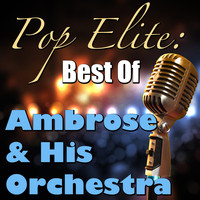 Ambrose & His Orchestra - Pop Elite: Best Of Abrose & His Orchestra
