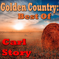 Carl Story - Golden Country: Best Of Carl Story