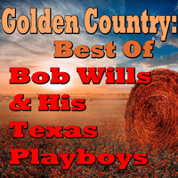 Bob Wills & his Texas Playboys - Golden Country: Best Of Bob Wills & His Texas Playboys