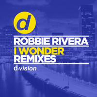 Robbie Rivera - I Wonder (Remixes)