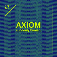 Axiom - Suddenly Human