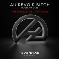 House of Labs - Au Revoir Bitch (The Unreleased Versions) (Explicit)
