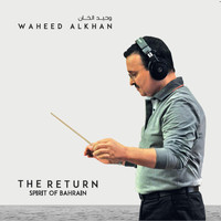Waheed Alkhan - The Return: Spirit of Bahrain