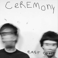 Ceremony - East Coast (Explicit)