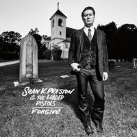 Sean K. Preston & The Loaded Pistols - Forgive