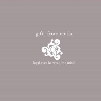 Gifts From Enola - Loyal Eyes Betrayed the Mind