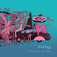 Curtsy - Tell Me How This Ends