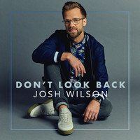 Josh Wilson - Don't Look Back