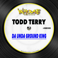 Todd Terry - Da Unda Ground King