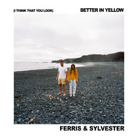 Ferris & Sylvester - (I Think That You Look) Better In Yellow