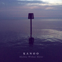 Kanoo - Machine Without Horses