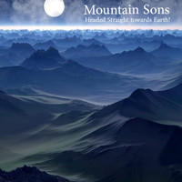 Mountain Sons - Headed Straight to Earth!