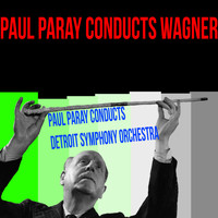 Richard Wagner - Paul Paray Conducts Wagner
