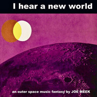 Joe Meek - I Hear A New World (Remastered)