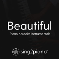 Sing2Piano - Beautiful (Piano Karaoke Instrumentals)