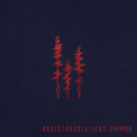 Roses & Revolutions - Stripped