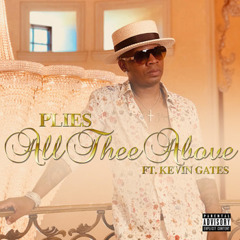 Plies - All Thee Above (feat. Kevin Gates) (Explicit)