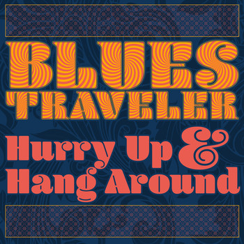Blues Traveler - Hurry Up & Hang Around
