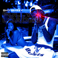 Shy Glizzy - Fully Loaded (Explicit)