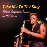 Millicent Stephenson Saxophonist - Take Me To The King (feat. TTM Collective)