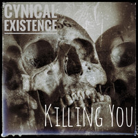 Cynical Existence - Killing You (Explicit)