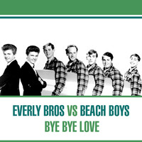 The Everly Brothers - Everly Bros Vs. Beach Boys - Bye Bye Love