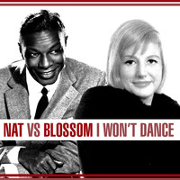 Nat King Cole - Nat Vs. Blossom - I Won't Dance