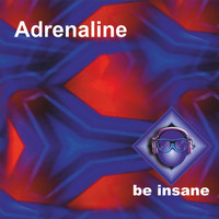 be insane - Adrenaline